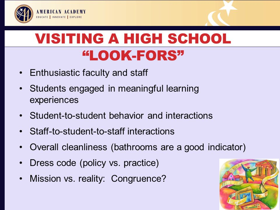 "VISITING A HIGH SCHOOL ""LOOK-FORS"" Enthusiastic faculty and staff Students engaged in meaningful learning experiences Student-to-student behavior and"