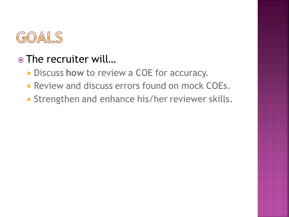  The recruiter will…  Discuss how to review a COE for accuracy.