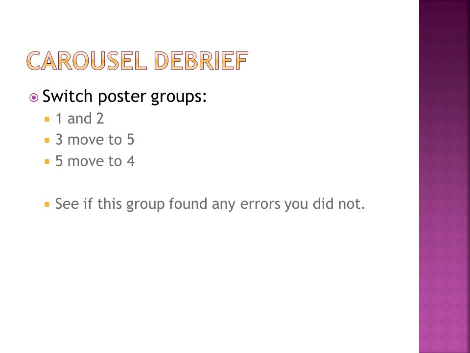  Switch poster groups:  1 and 2  3 move to 5  5 move to 4  See if this group found any errors you did not.