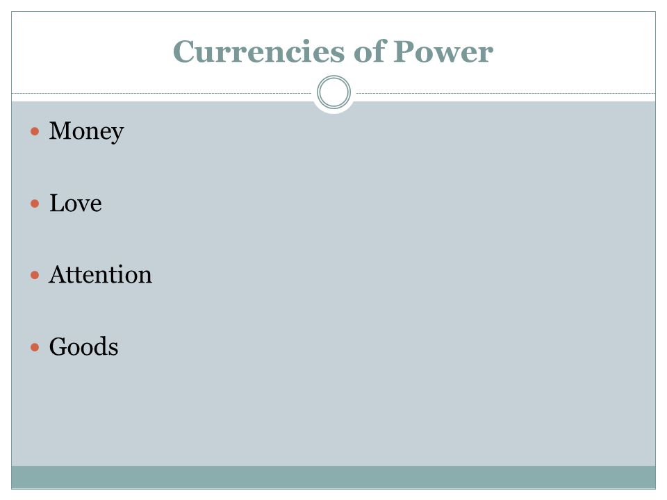 Currencies of Power Money Love Attention Goods