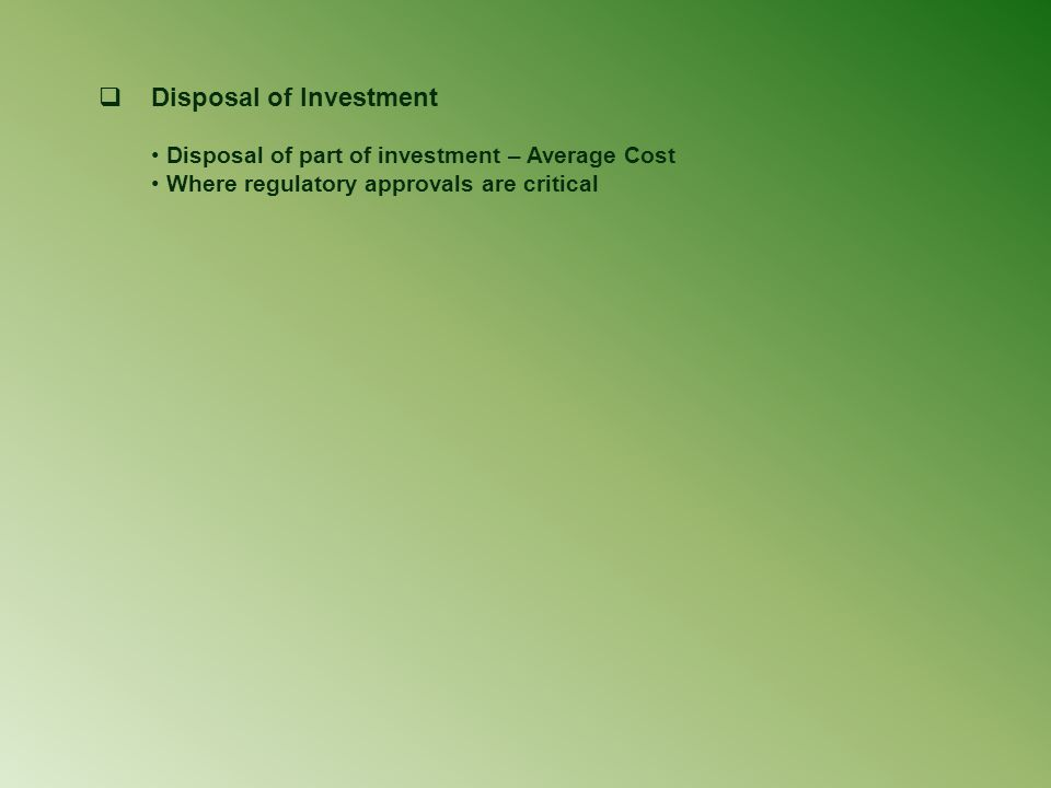  Disposal of Investment Disposal of part of investment – Average Cost Where regulatory approvals are critical