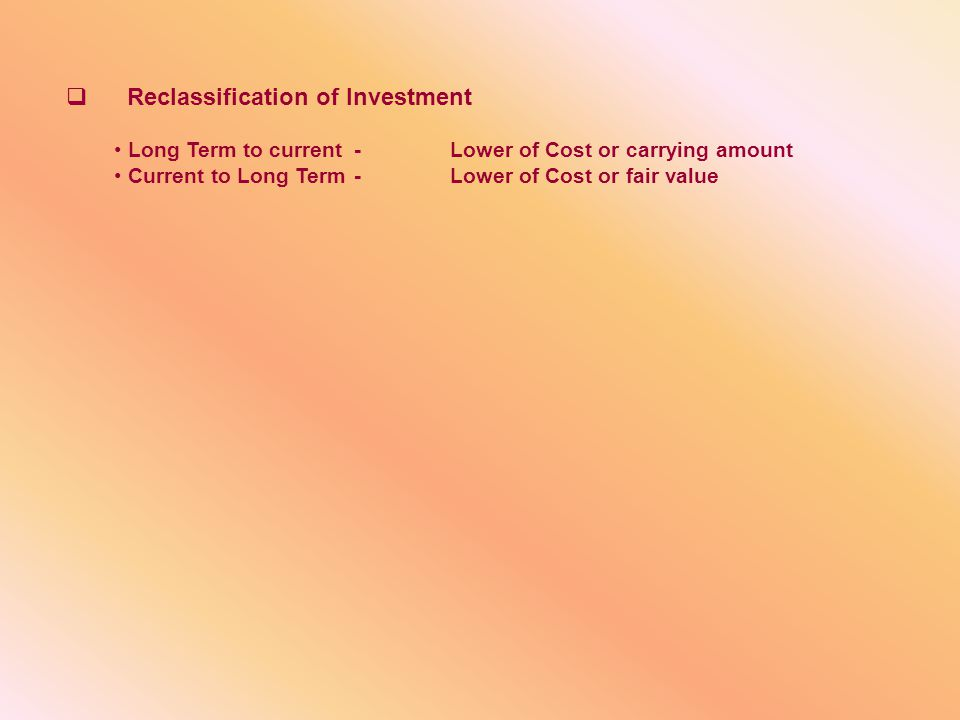  Reclassification of Investment Long Term to current-Lower of Cost or carrying amount Current to Long Term-Lower of Cost or fair value