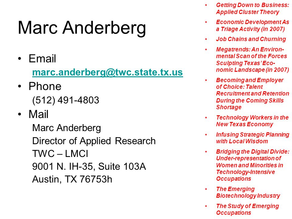 Marc Anderberg Email marc.anderberg@twc.state.tx.us Phone (512) 491-4803 Mail Marc Anderberg Director of Applied Research TWC – LMCI 9001 N. IH-35, Su