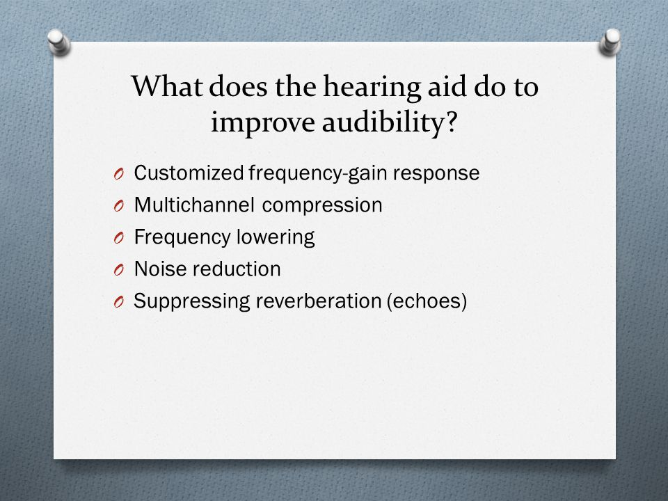 What does the hearing aid do to improve audibility.