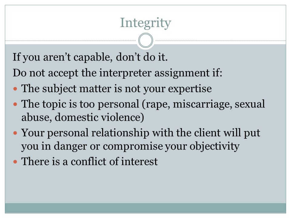 Integrity If you aren't capable, don't do it.
