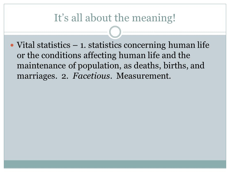 It's all about the meaning.Vital statistics – 1.