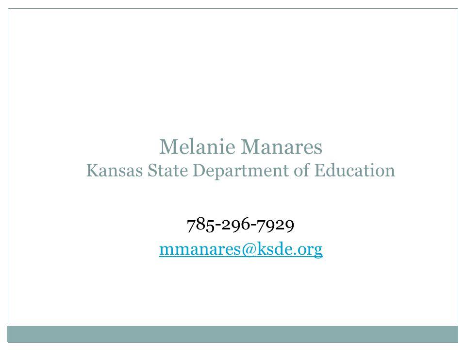 Melanie Manares Kansas State Department of Education 785-296-7929 mmanares@ksde.org