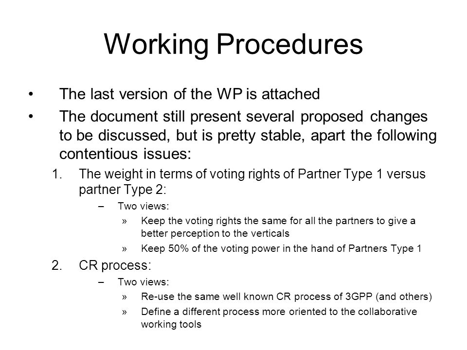 Working Procedures The last version of the WP is attached The document still present several proposed changes to be discussed, but is pretty stable, a
