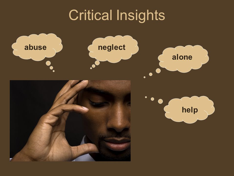 Critical Insights abuseneglect alone help