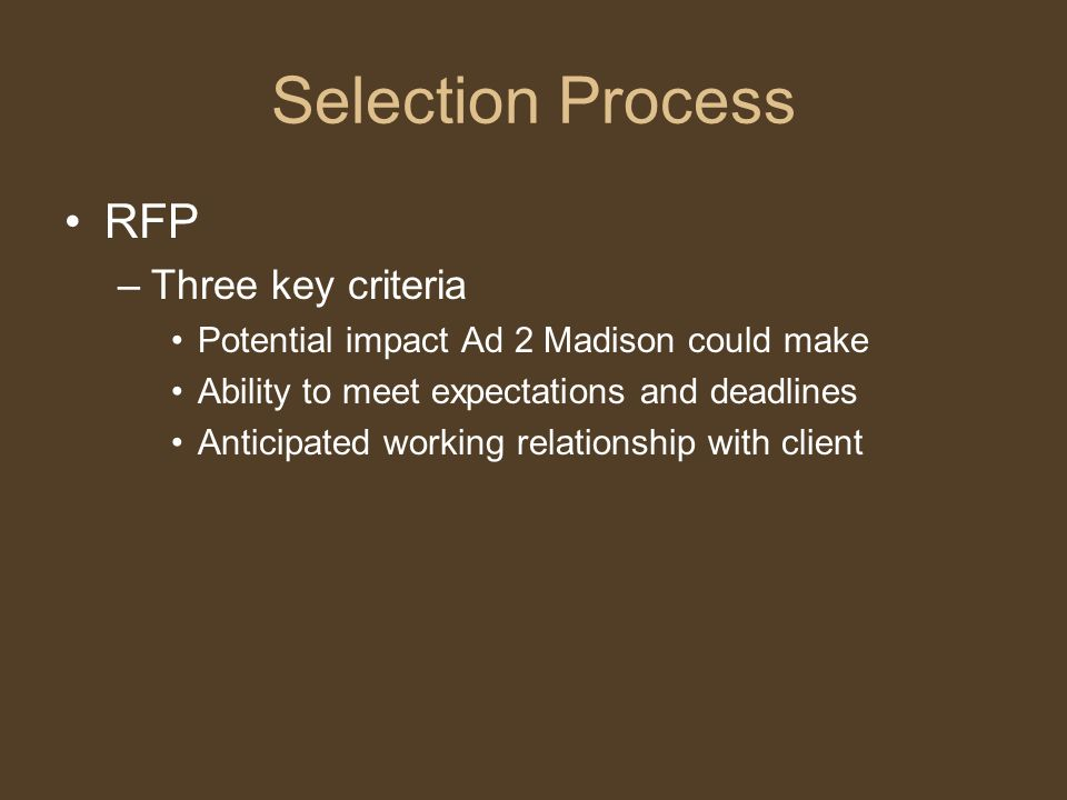 Selection Process RFP –Three key criteria Potential impact Ad 2 Madison could make Ability to meet expectations and deadlines Anticipated working rela