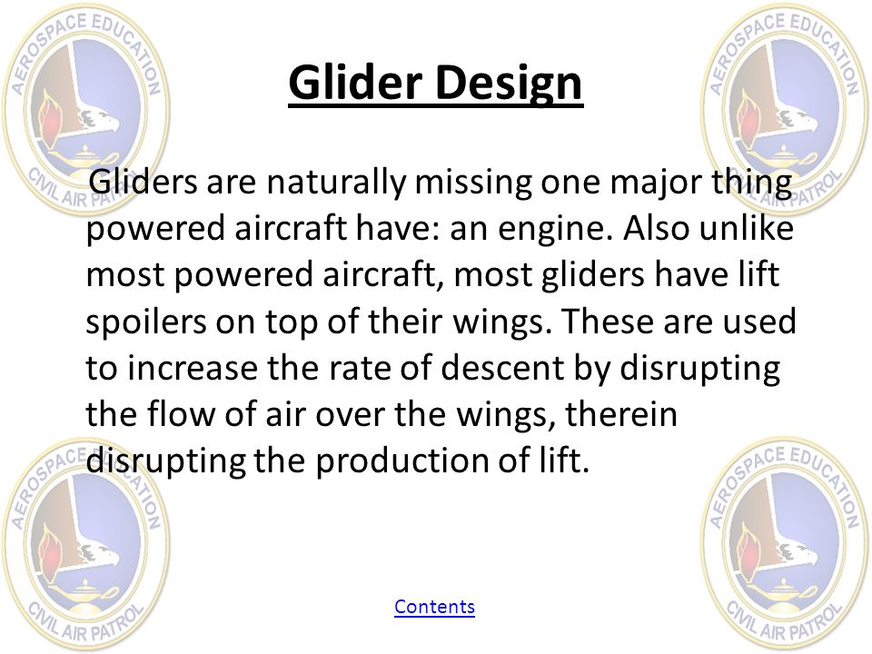 Glider Design Gliders are naturally missing one major thing powered aircraft have: an engine. Also unlike most powered aircraft, most gliders have lif