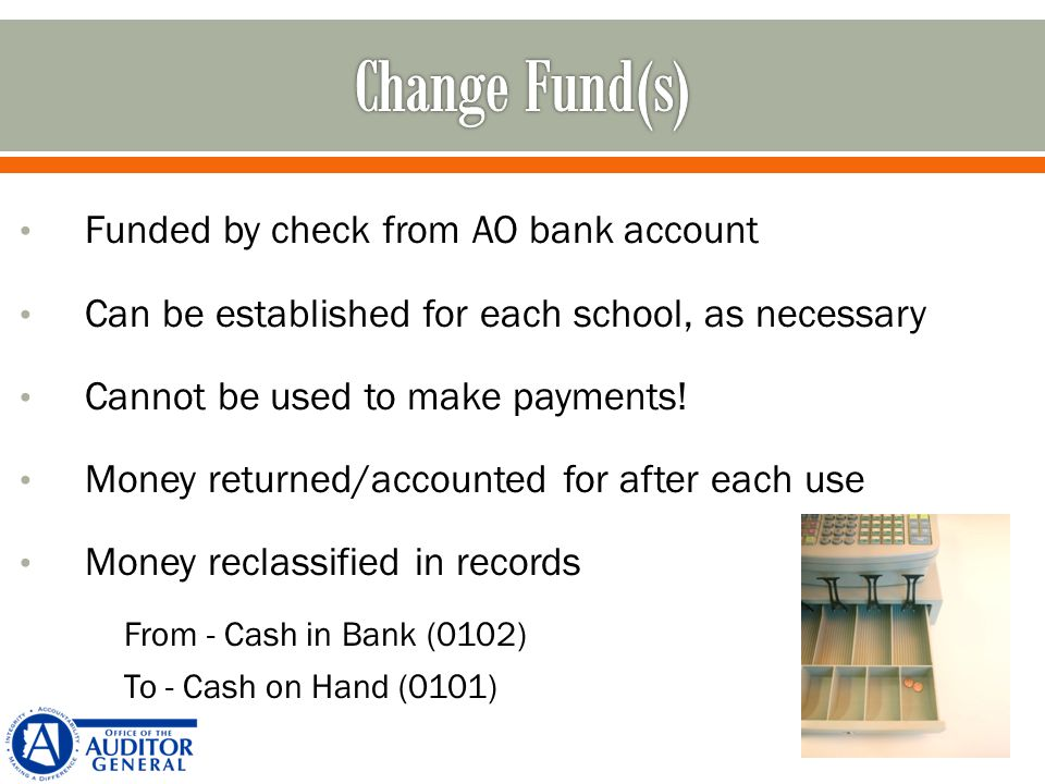 Funded by check from AO bank account Can be established for each school, as necessary Cannot be used to make payments.