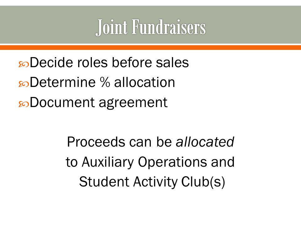  Decide roles before sales  Determine % allocation  Document agreement Proceeds can be allocated to Auxiliary Operations and Student Activity Club(s)