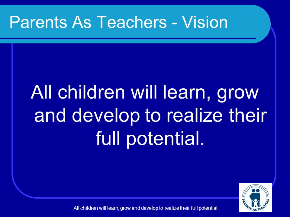 All children will learn, grow and develop to realize their full potential.