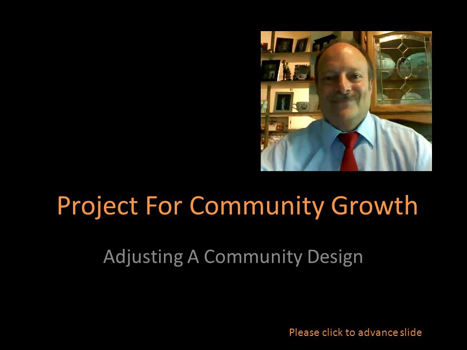 Project For Community Growth Adjusting A Community Design Please click to advance slide