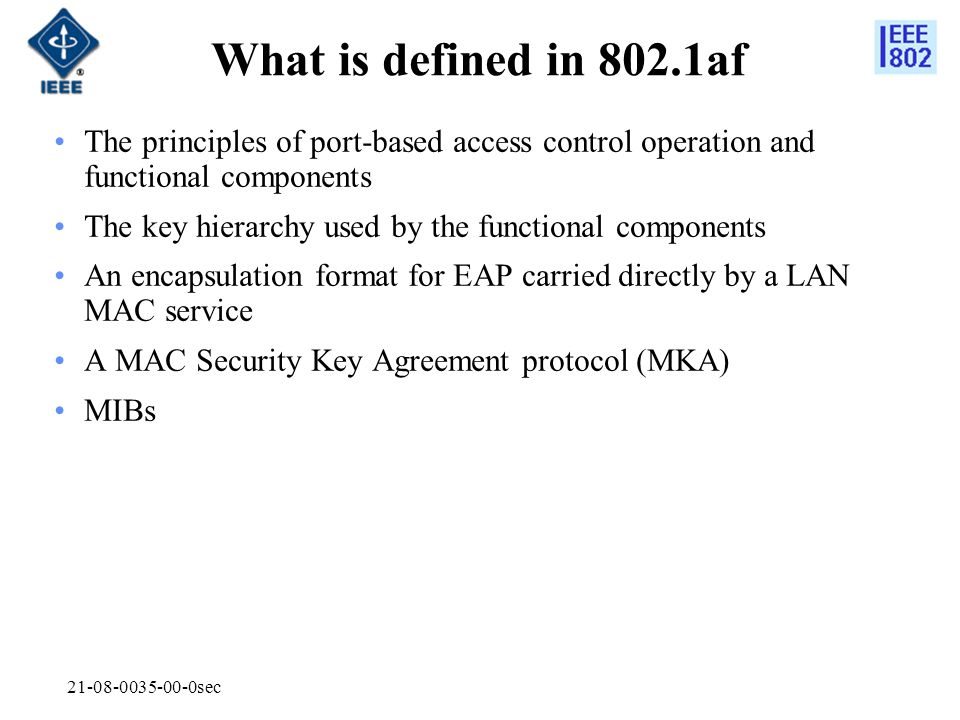 21-08-0035-00-0sec What is defined in 802.1af The principles of port-based access control operation and functional components The key hierarchy used b
