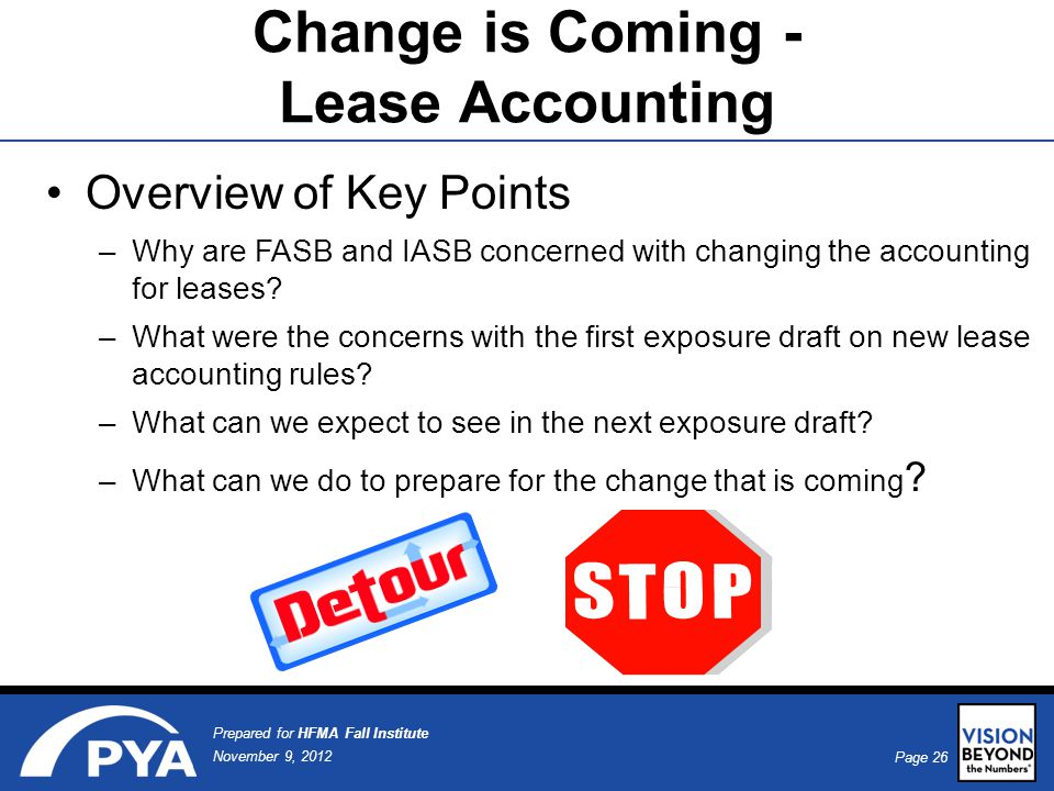 Page 26 November 9, 2012 Prepared for HFMA Fall Institute Overview of Key Points –Why are FASB and IASB concerned with changing the accounting for leases.