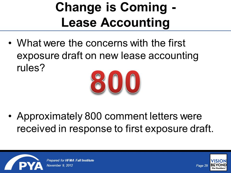Page 29 November 9, 2012 Prepared for HFMA Fall Institute What were the concerns with the first exposure draft on new lease accounting rules.