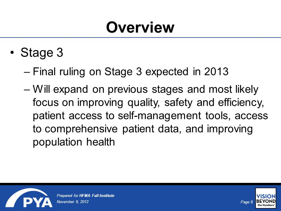 Page 9 November 9, 2012 Prepared for HFMA Fall Institute Payment Amount Base amount of $2 million with an additional $200 per discharge for discharges between 1,150 and 23,000 Above amount is multiplied by a Medicare utilization factor based on patient days and adjusted for charity care That product is then multiplied by a transition factor: –Payment year 1 – 100% – Payment year 3 – 50% –Payment year 2 – 75% – Payment year 4 – 25%