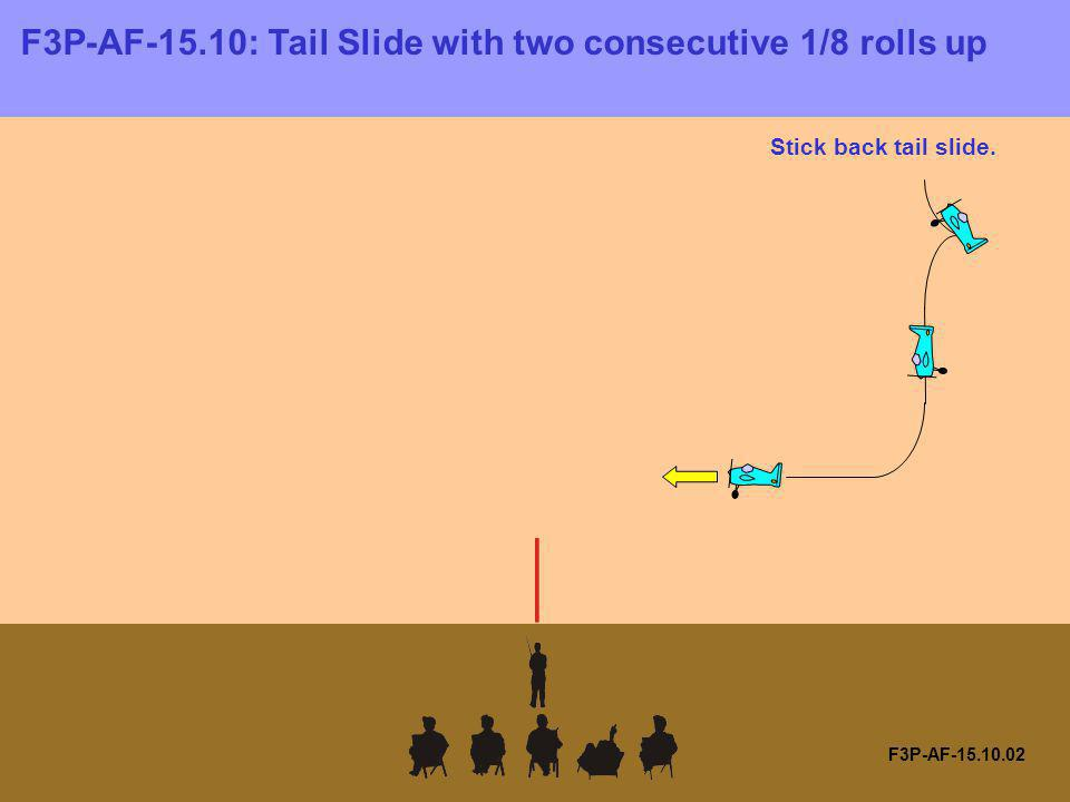 F3P-AF-15.10.02 F3P-AF-15.10: Tail Slide with two consecutive 1/8 rolls up Stick back tail slide.