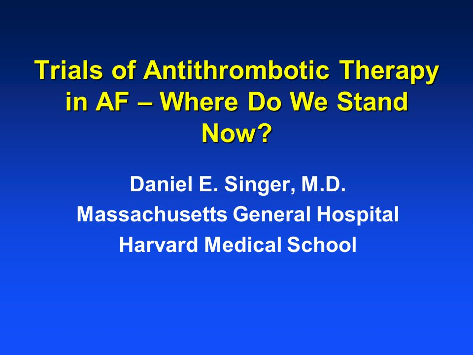 Trials of Antithrombotic Therapy in AF – Where Do We Stand Now.
