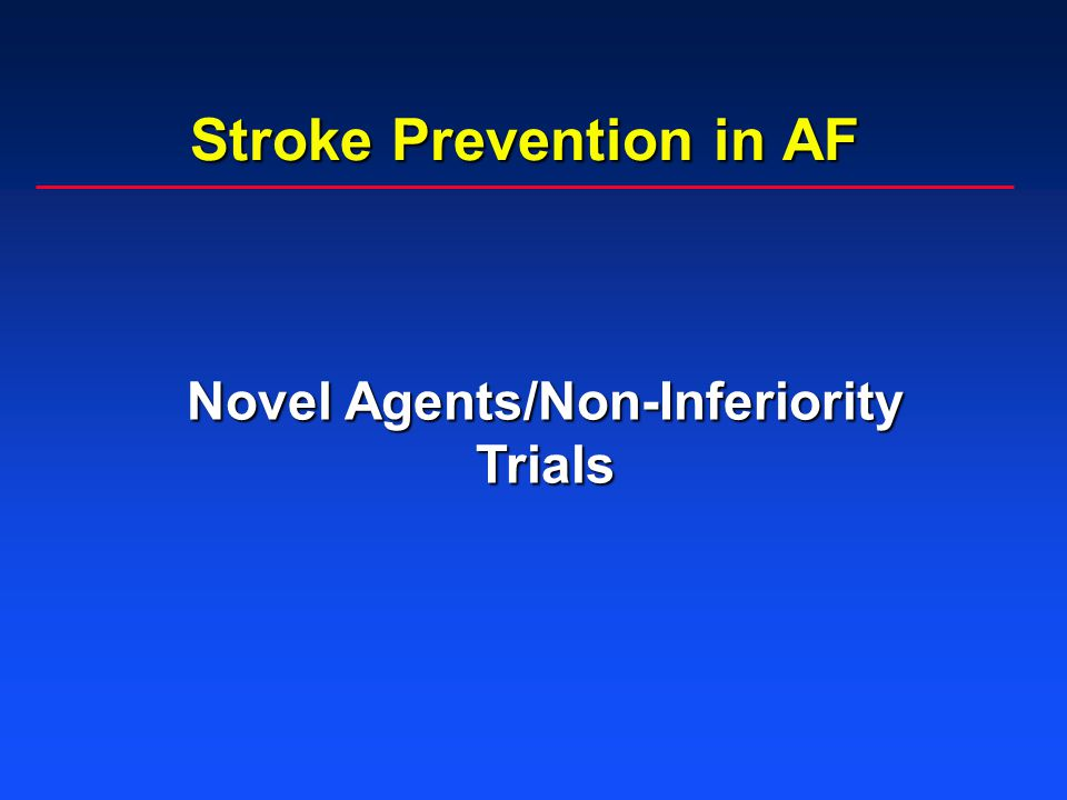 Stroke Prevention in AF Novel Agents/Non-Inferiority Trials