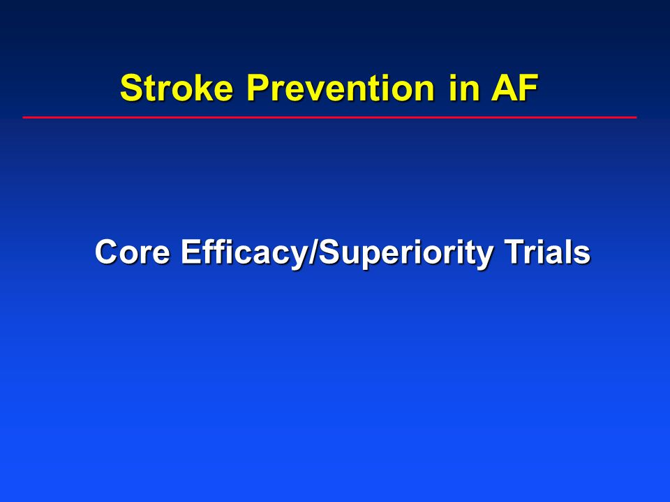 Stroke Prevention in AF Core Efficacy/Superiority Trials