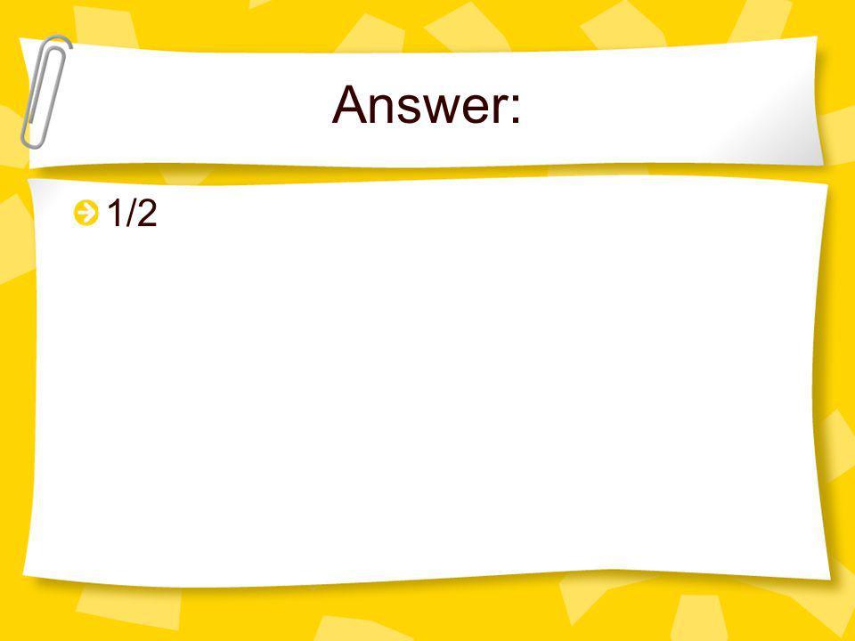 Answer: 1/2