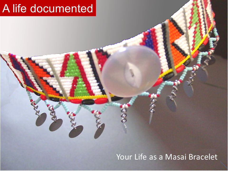Your Life as a Masai Bracelet A life documented