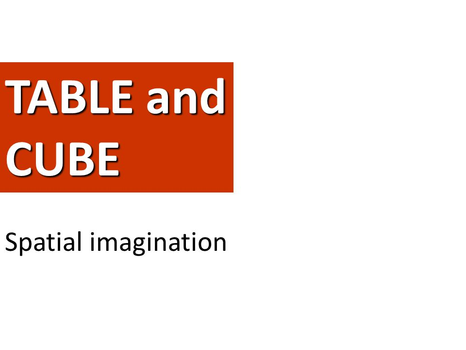 TABLE and CUBE Spatial imagination