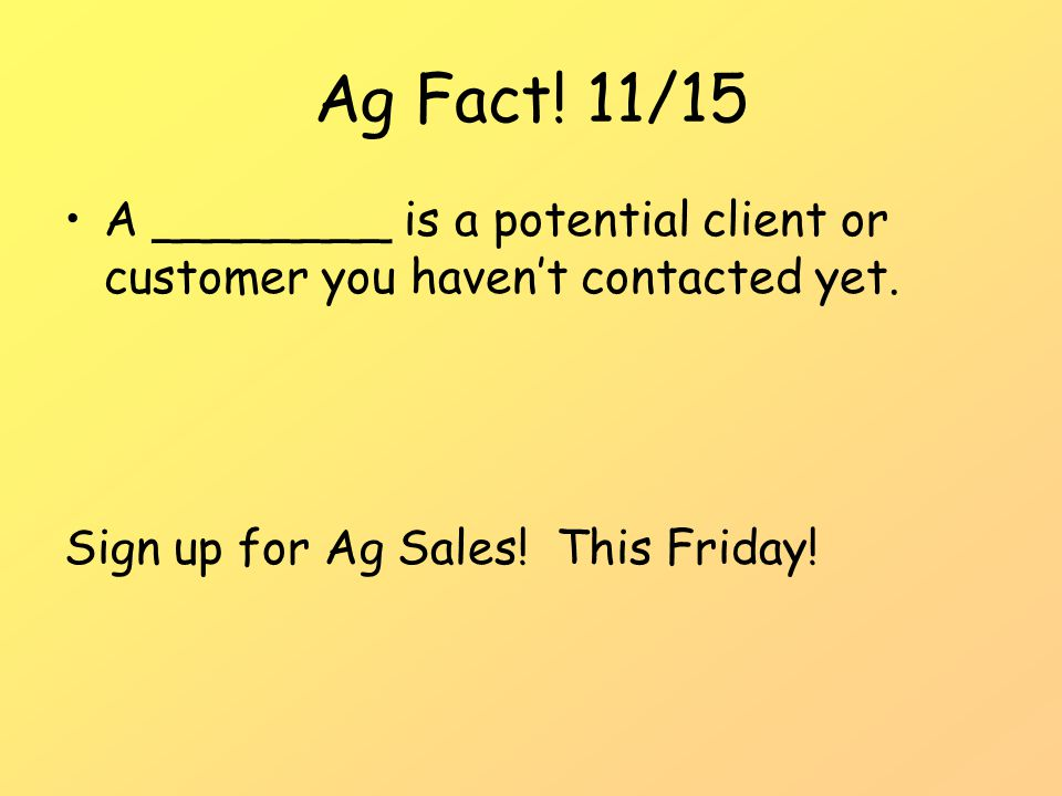 Ag Fact. 11/15 A ________ is a potential client or customer you haven't contacted yet.