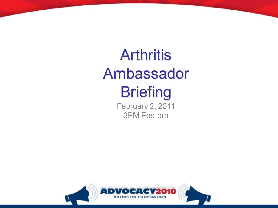 Arthritis Ambassador Briefing February 2, 2011 3PM Eastern