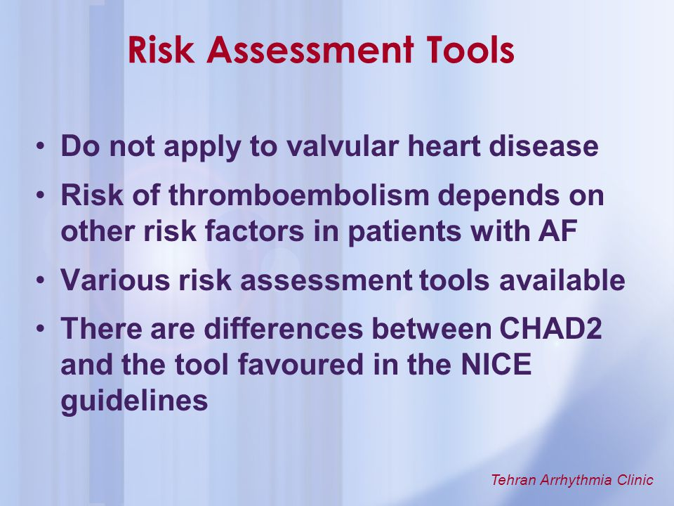 Tehran Arrhythmia Clinic Risk Assessment Tools Do not apply to valvular heart disease Risk of thromboembolism depends on other risk factors in patient