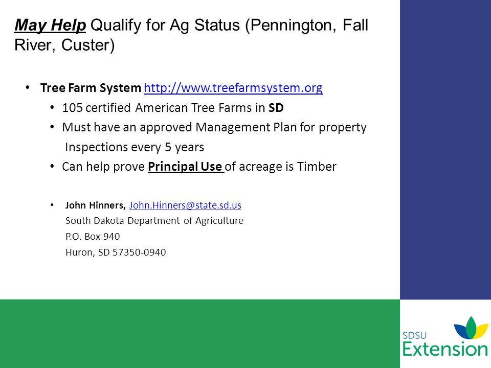 May Help Qualify for Ag Status (Pennington, Fall River, Custer) Tree Farm System http://www.treefarmsystem.orghttp://www.treefarmsystem.org 105 certif
