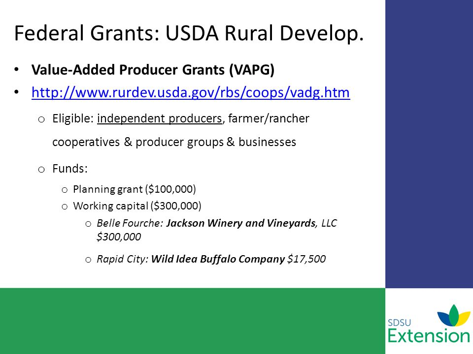 Federal Grants: USDA Rural Develop. Value-Added Producer Grants (VAPG) http://www.rurdev.usda.gov/rbs/coops/vadg.htm o Eligible: independent producers
