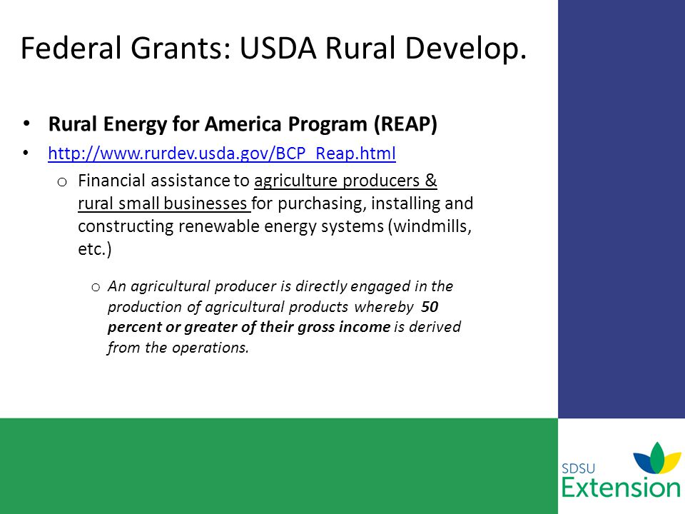 Federal Grants: USDA Rural Develop. Rural Energy for America Program (REAP) http://www.rurdev.usda.gov/BCP_Reap.html http://www.rurdev.usda.gov/BCP_Re