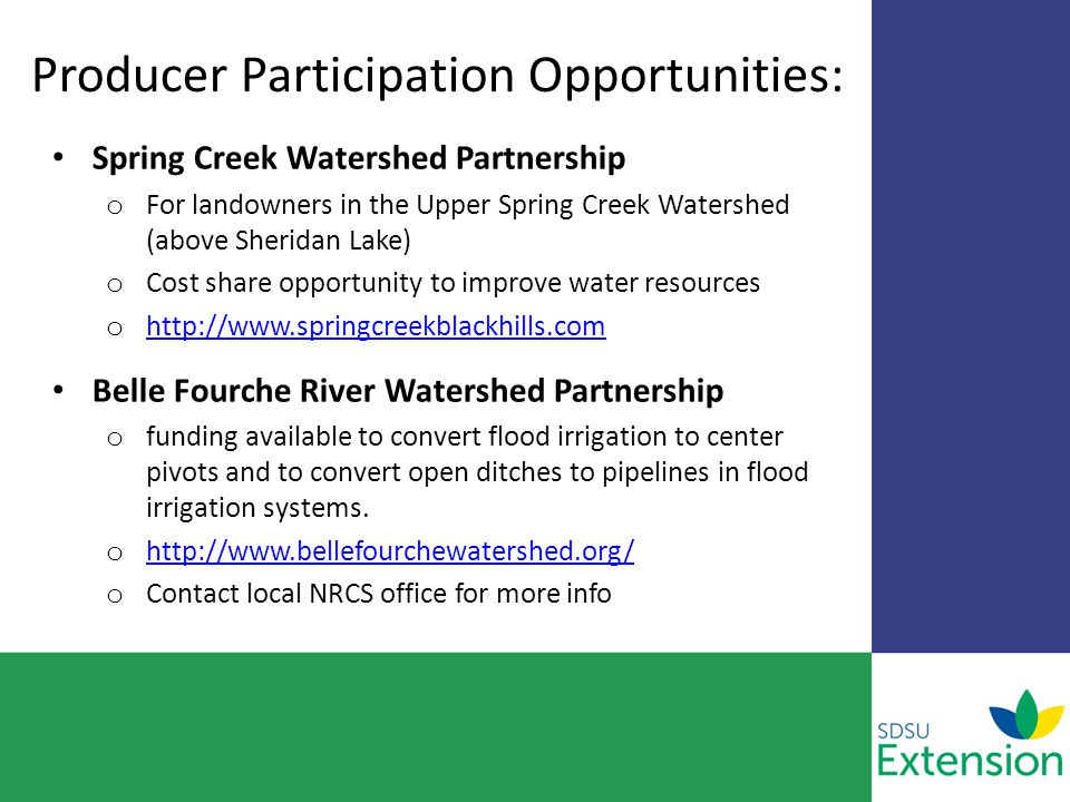 Producer Participation Opportunities: Spring Creek Watershed Partnership o For landowners in the Upper Spring Creek Watershed (above Sheridan Lake) o