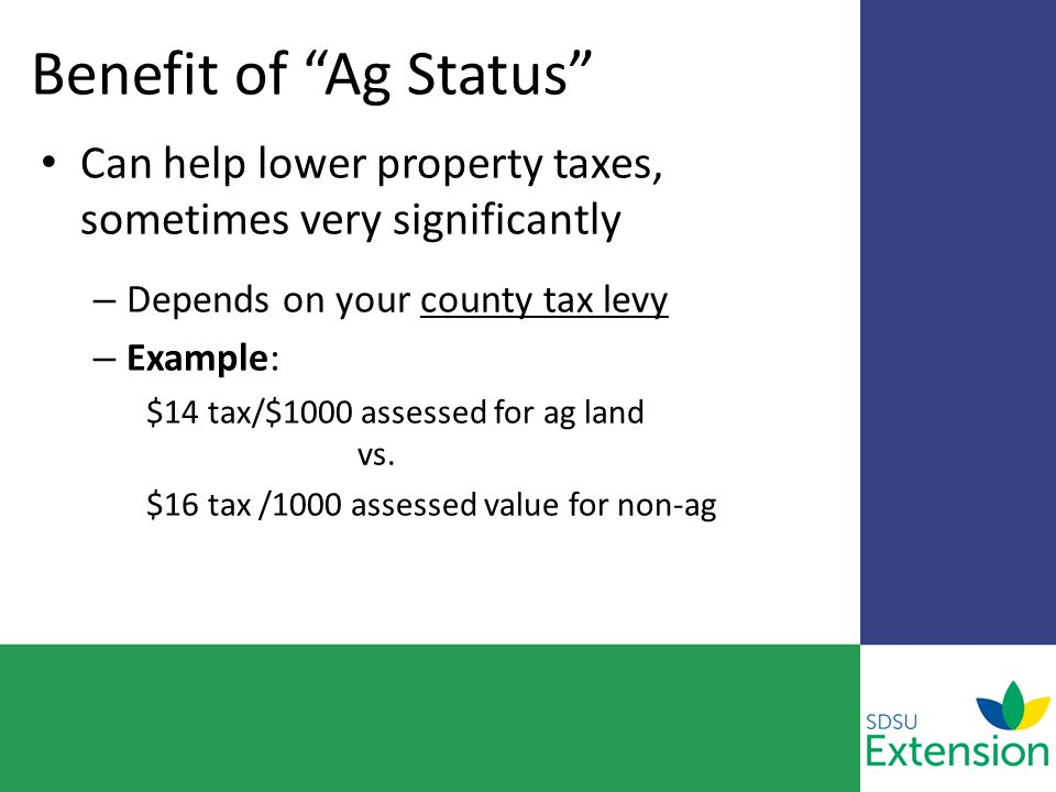 "Benefit of ""Ag Status"" Can help lower property taxes, sometimes very significantly – Depends on your county tax levy – Example: $14 tax/$1000 assessed"