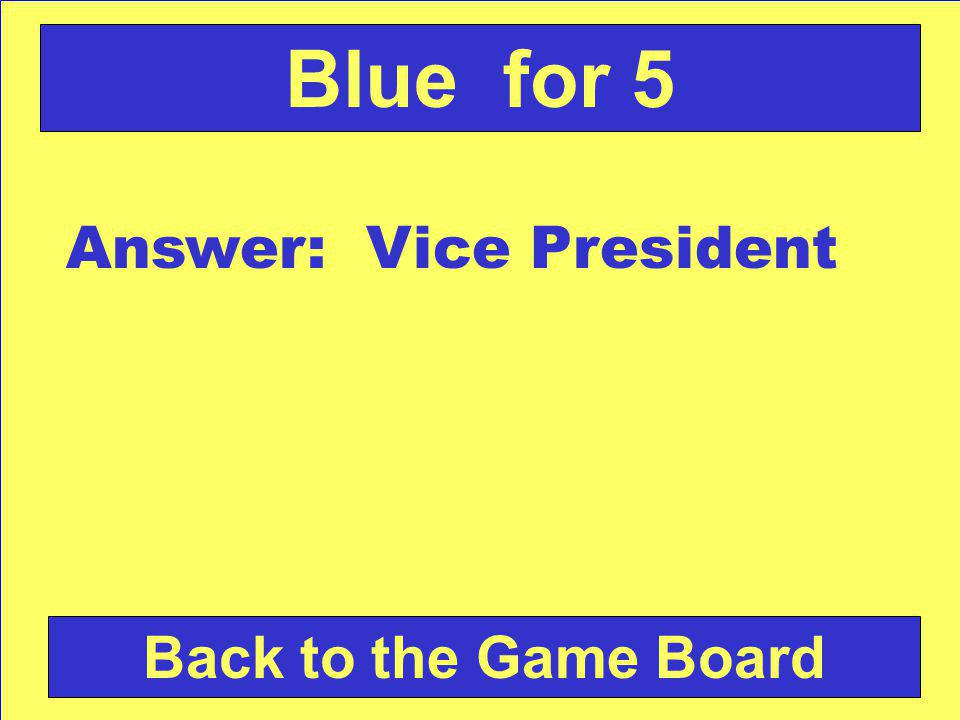 Answer: Vice President Back to the Game Board Blue for 5