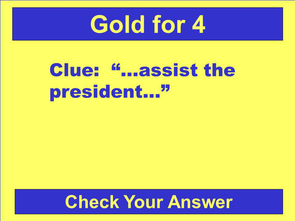 Check Your Answer Gold for 4 Clue: …assist the president…