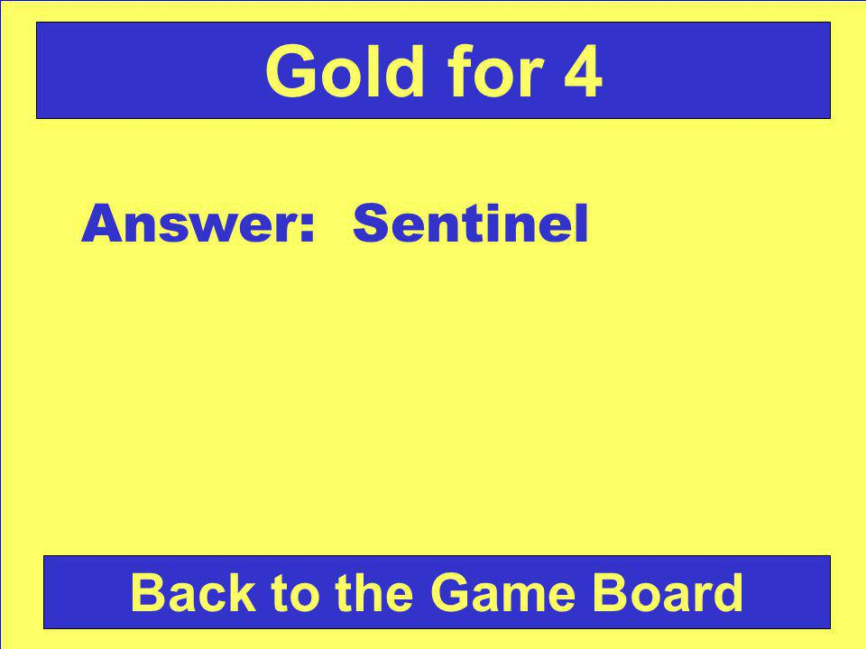 Answer: Sentinel Back to the Game Board Gold for 4