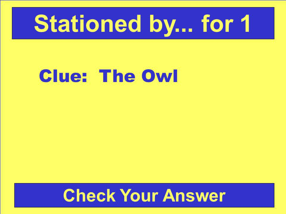 Check Your Answer Stationed by... for 1 Clue: The Owl