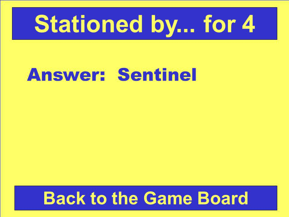Answer: Sentinel Back to the Game Board Stationed by... for 4