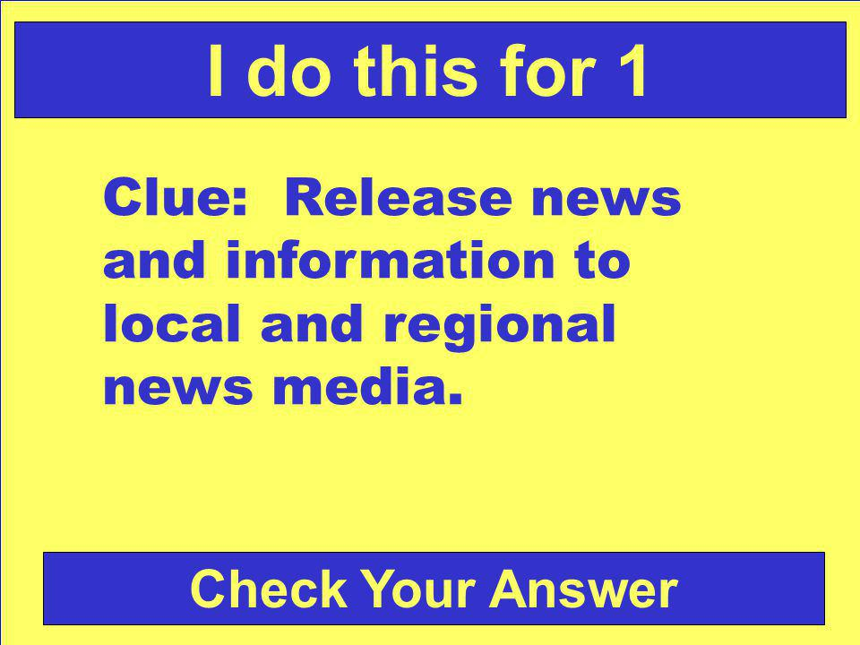 Check Your Answer I do this for 1 Clue: Release news and information to local and regional news media.