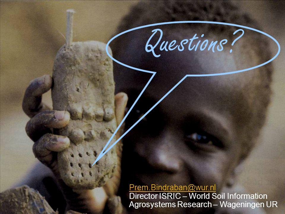 Questions? Prem.Bindraban@wur.nl Prem.Bindraban@wur.nl Director ISRIC – World Soil Information Agrosystems Research – Wageningen UR