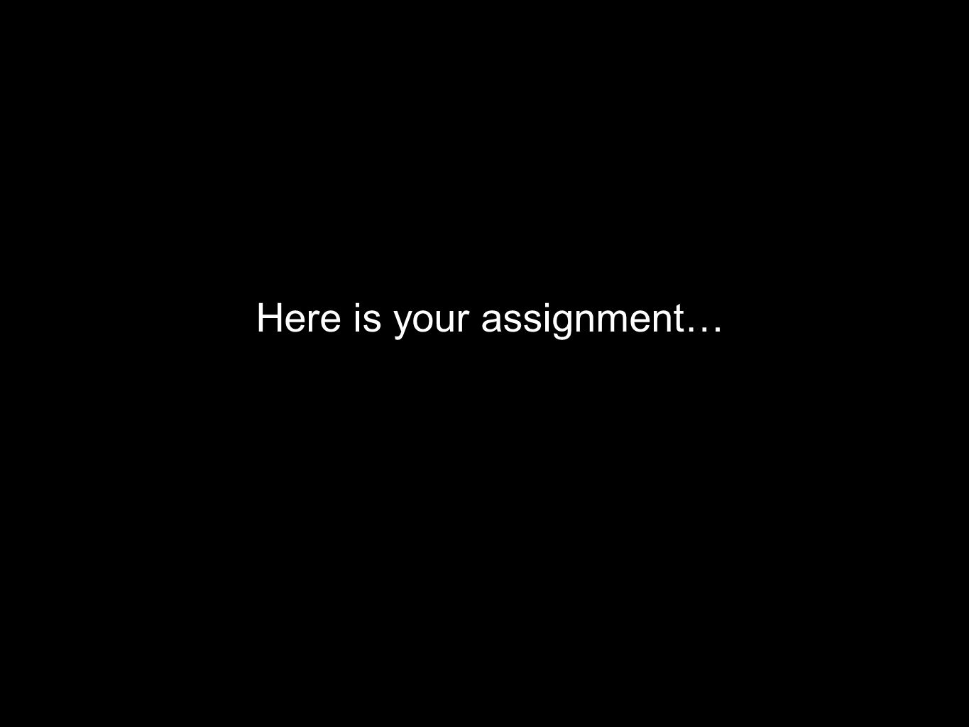 Here is your assignment…