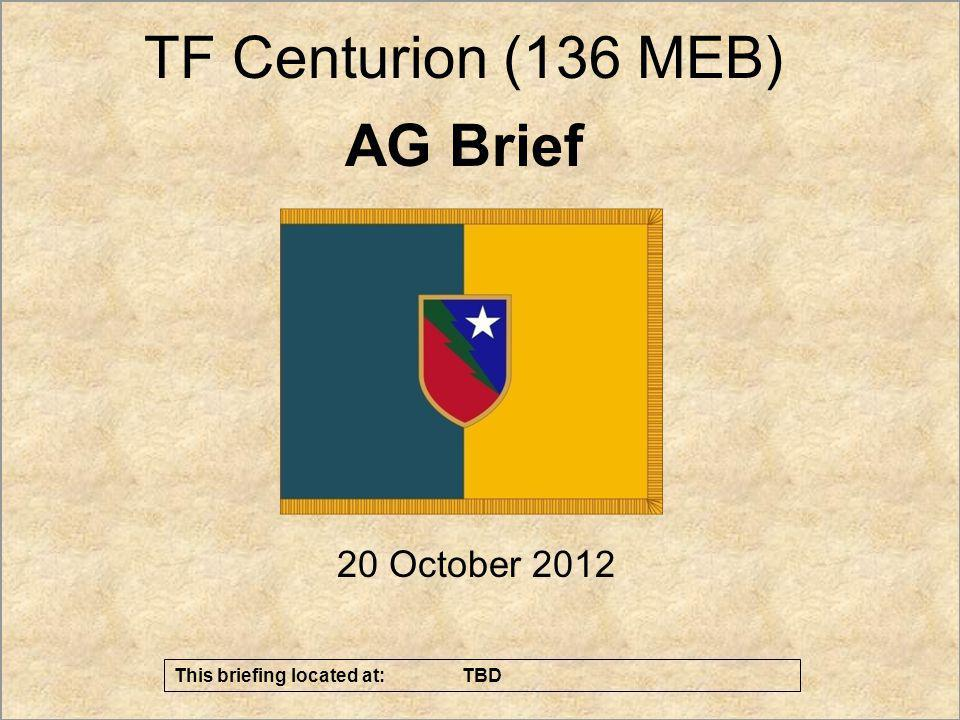 1 UNCLASSIFIED//FOUO Effects - Sean Currans – AG Th 20 October 2012 AG Brief TF Centurion (136 MEB) This briefing located at: TBD