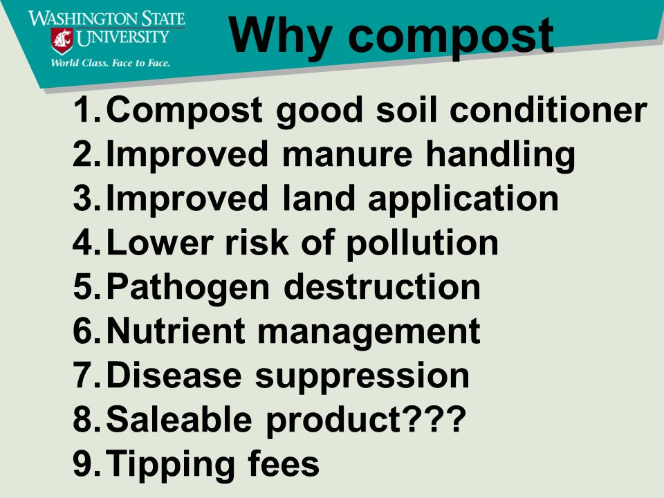 1.Compost good soil conditioner 2.Improved manure handling 3.Improved land application 4.Lower risk of pollution 5.Pathogen destruction 6.Nutrient man