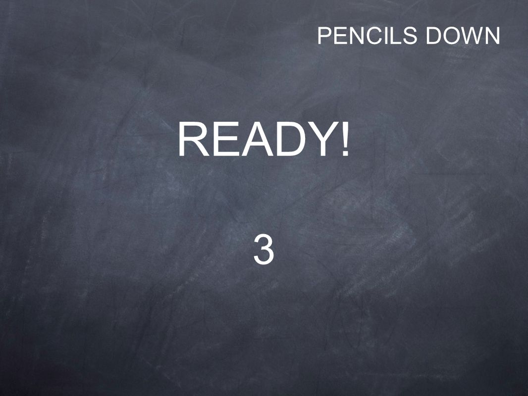 READY! 3 PENCILS DOWN