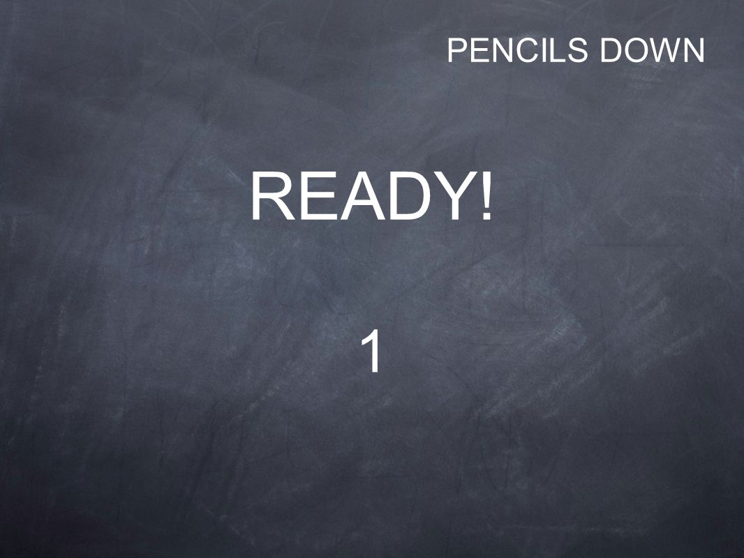 READY! 1 PENCILS DOWN